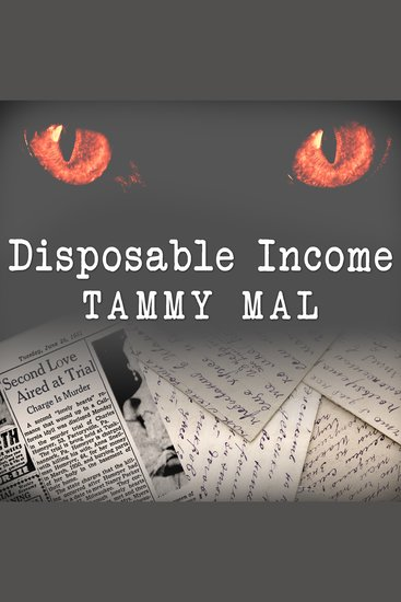 Disposable Income - A True Story of Sex Greed and Im-purr-fect Murder - cover