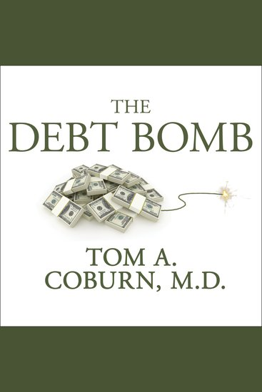 The Debt Bomb - A Bold Plan to Stop Washington from Bankrupting America - cover