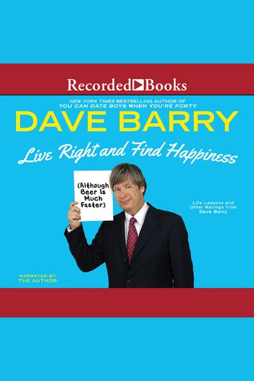 Live Right and Find Happiness (Although Beer is Much Faster) - Life Lessons from Dave Barry - cover