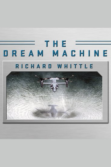 The Dream Machine - The Untold History of the Notorious V-22 Osprey - cover