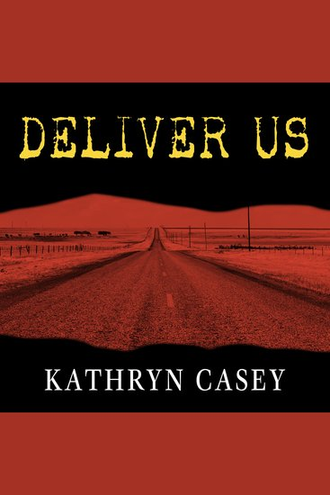 Deliver Us - Three Decades of Murder and Redemption in the Infamous I-45 Texas Killing Fields - cover