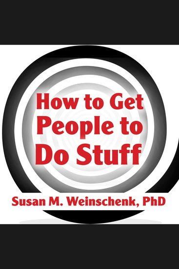 How to Get People to Do Stuff - Master the Art and Science of Persuasion and Motivation - cover