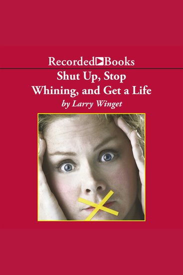 Shut Up Stop Whining and Get a Life - A Kick-Butt Approach to a Better Life - cover