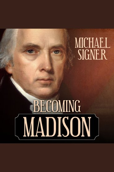 Becoming Madison - The Extraordinary Origins of the Least Likely Founding Father - cover