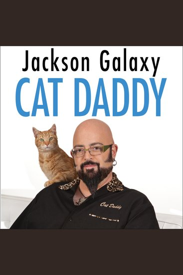 Cat Daddy - What the World's Most Incorrigible Cat Taught Me About Life Love and Coming Clean - cover