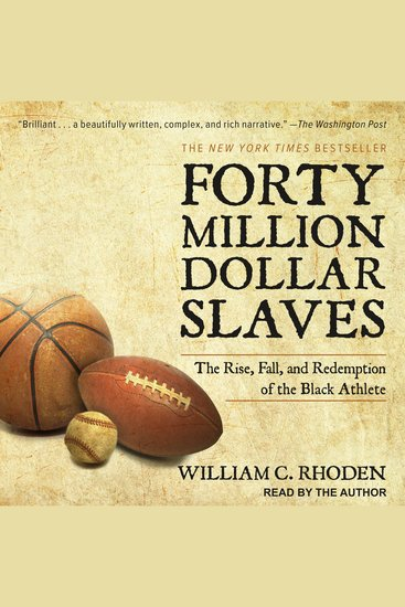 Forty Million Dollar Slaves - The Rise Fall and Redemption of the Black Athlete - cover