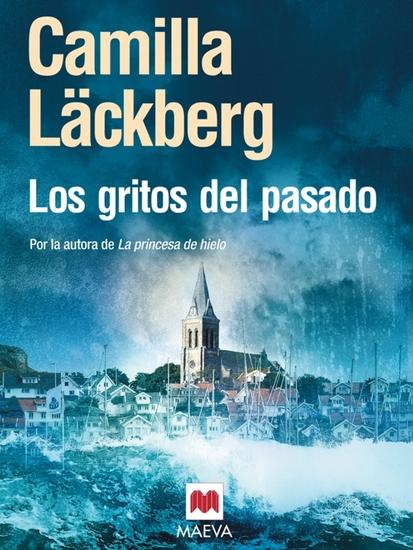 Los gritos del pasado - Cuando los gritos del pasado susurran oscuros secretos la novela que todos los lectores de La Princesa de hielo estaban esperando y que confirma a Camilla Läckberg como reina del suspense europeo - cover