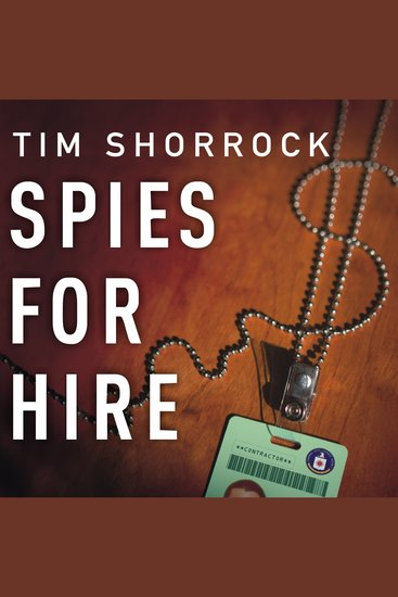 Spies for Hire - The Secret World of Intelligence Outsourcing - cover