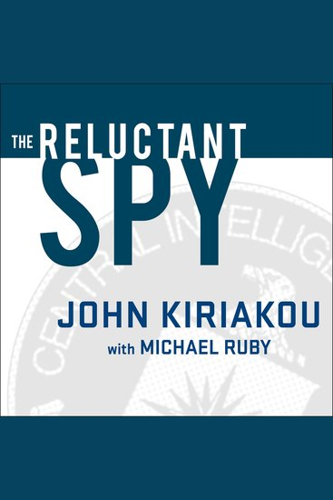 The Reluctant Spy - My Secret Life in the Cia's War on Terror - cover