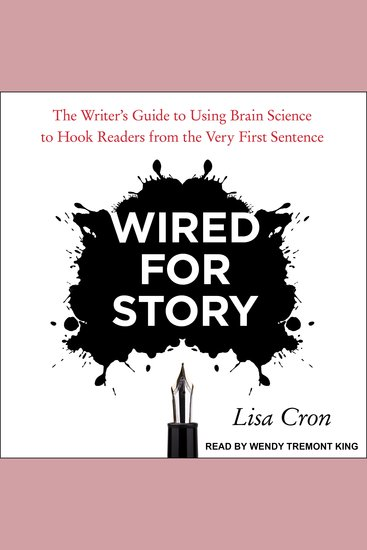 Wired for Story - The Writer's Guide to Using Brain Science to Hook Readers from the Very First Sentence - cover
