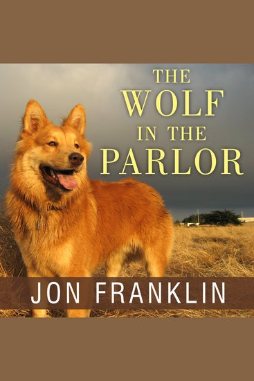 The Wolf in the Parlor - The Eternal Connection Between Humans and Dogs - cover