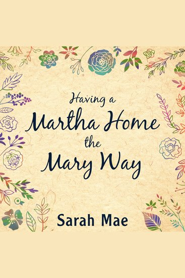 Having a Martha Home the Mary Way - 31 Days to a Clean House and a Satisfied Soul - cover
