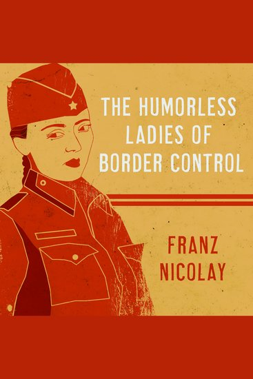 The Humorless Ladies of Border Control - Touring the Punk Underground from Belgrade to Ulaanbaatar - cover