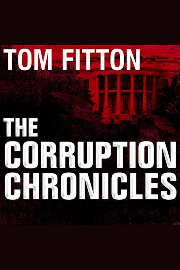 The Corruption Chronicles - Obama's Big Secrecy Big Corruption and Big Government - cover