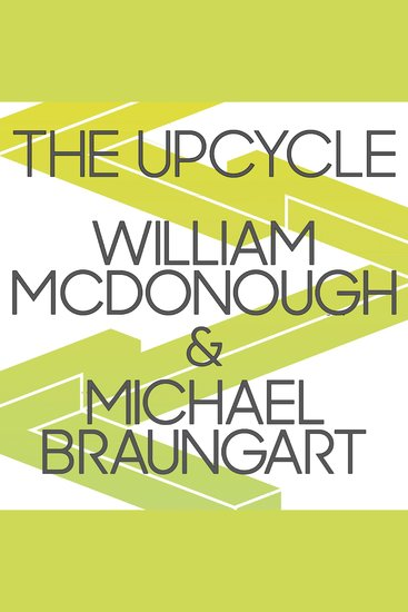 The Upcycle - Beyond Sustainability--designing for Abundance - cover