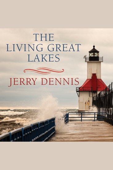 The Living Great Lakes - Searching for the Heart of the Inland Seas - cover