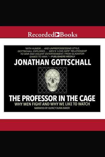 The Professor in the Cage - Why Men Fight and Why We Like to Watch - cover