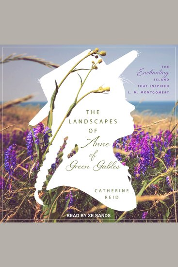The Landscapes of Anne of Green Gables - The Enchanting Island that Inspired L M Montgomery - cover