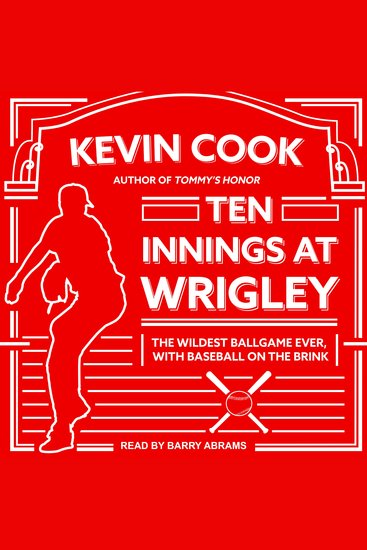 Ten Innings at Wrigley - The Wildest Ballgame Ever with Baseball on the Brink - cover