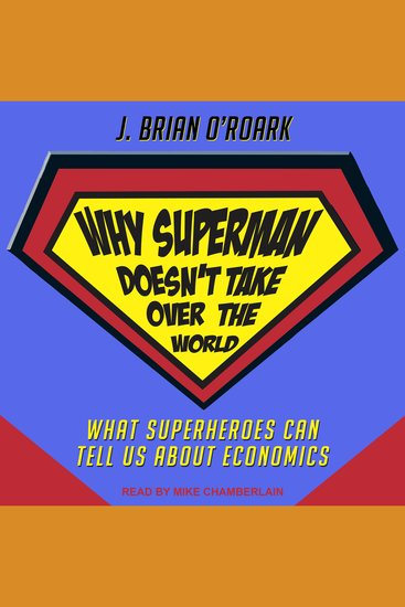 Why Superman Doesn't Take Over The World - What Superheroes Can Tell Us About Economics - cover