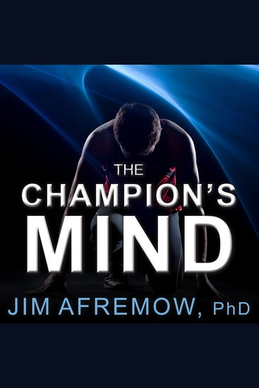 The Champion's Mind - How Great Athletes Think Train and Thrive - cover