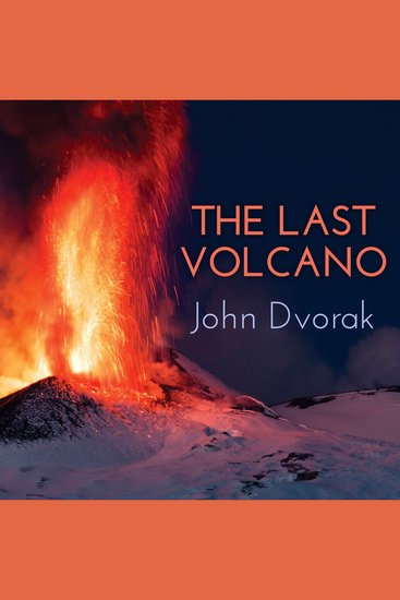 The Last Volcano - A Man a Romance and the Quest to Understand Nature's Most Magnificant Fury - cover