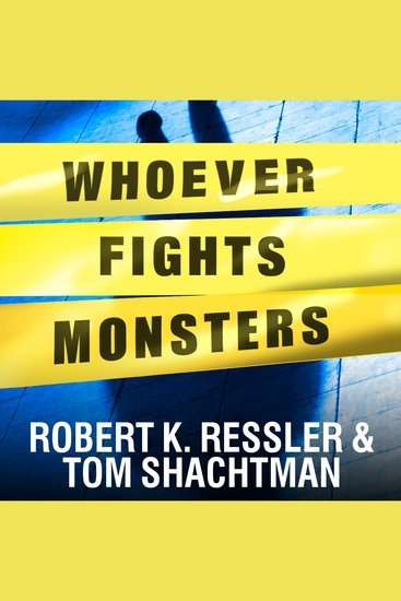 Whoever Fights Monsters - My Twenty Years Tracking Serial Killers for the FBI - cover