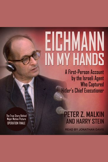 Eichmann in My Hands - A First-Person Account by the Israeli Agent Who Captured Hitler's Chief Executioner - cover