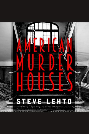 American Murder Houses - A Coast-to-coast Tour of the Most Notorious Houses of Homicide - cover