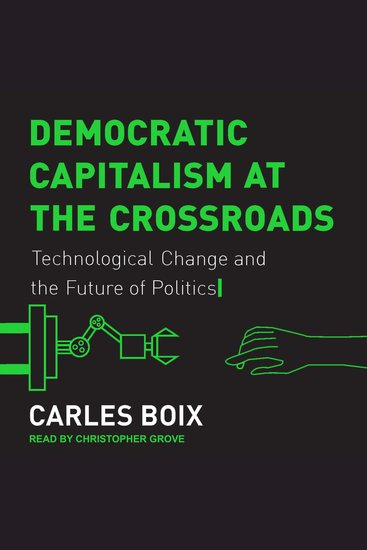 Democratic Capitalism at the Crossroads - Technological Change and the Future of Politics - cover