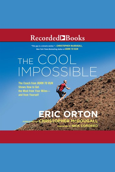 """The Cool Impossible - The Coach from """"Born to Run"""" Shows How to Get the Most from Your Miles-and from Yourself - cover"""