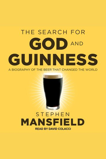 The Search for God and Guinness - A Biography of the Beer that Changed the World - cover