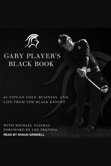Gary Player's Black Book - 60 Tips on Golf Business and Life from the Black Knight - cover