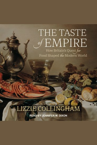 The Taste of Empire - How Britain's Quest for Food Shaped the Modern World - cover