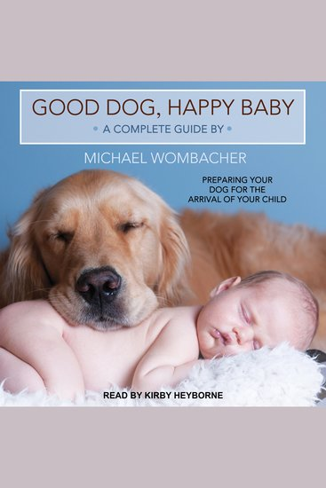 Good Dog Happy Baby - Preparing Your Dog for the Arrival of Your Child - cover