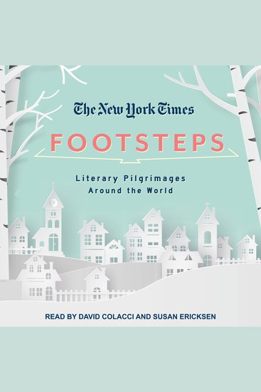 New York Times The: Footsteps - From Ferrante's Naples to Hammett's San Francisco Literary Pilgrimages Around the World - cover