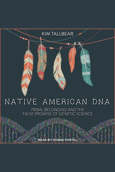 Native American DNA - Tribal Belonging and the False Promise of Genetic Science - cover