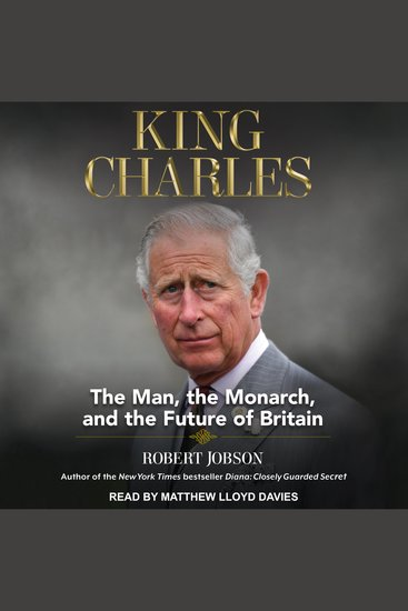 King Charles - The Man The Monarch and The Future of Britain - cover
