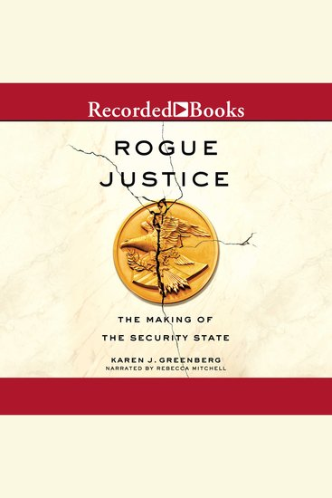 Rogue Justice - The Making of the Security State - cover