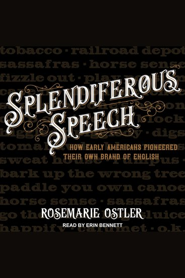 Splendiferous Speech - How Early Americans Pioneered Their Own Brand of English - cover