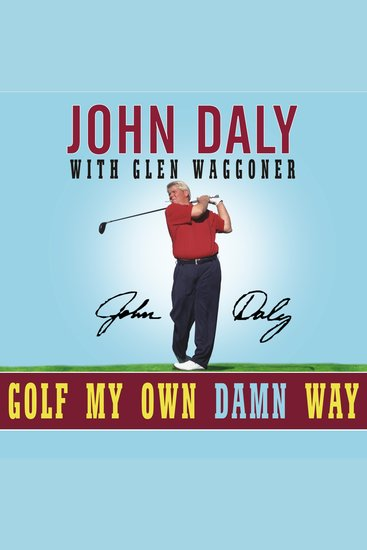 Golf My Own Damn Way - A Real Guy's Guide to Chopping Ten Strokes Off Your Score - cover