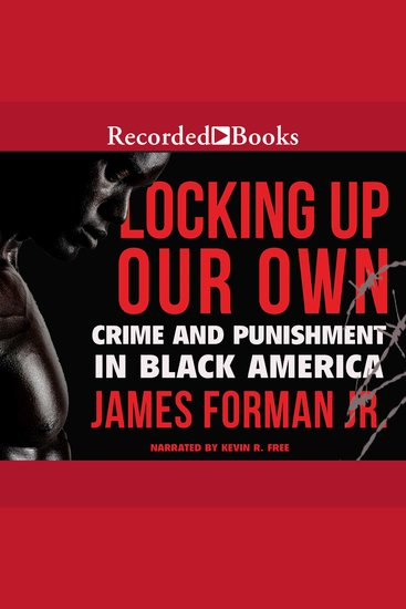Locking Up Our Own - Crime and Punishment in Black America - cover