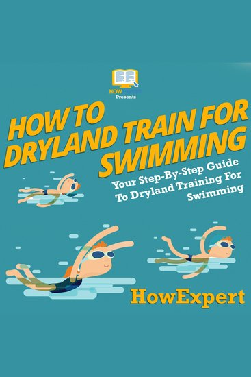 How To Dryland Train For Swimming - Your Step By Step Guide To Dryland Training For Swimming - cover
