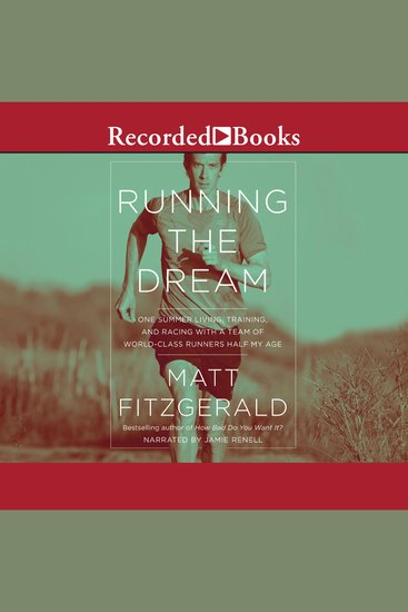 Running the Dream - One Summer Living Training and Racing with a Team of World-Class Runners Half My Age - cover