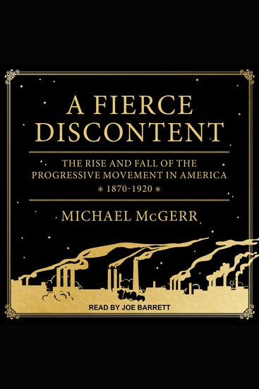 A Fierce Discontent - The Rise and Fall of the Progressive Movement in America 1870-1920 - cover