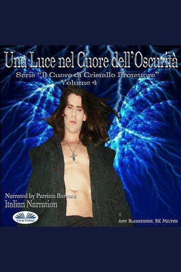 Una Luce Nel Cuore Dell'Oscurità - Serie Il Cuore Di Cristallo Protettore - Volume 4 - cover