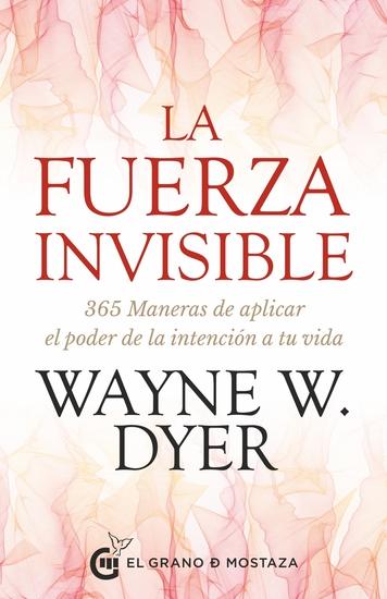 La fuerza invisible 365 maneras de aplicar el poder de la intención a tu vida - cover