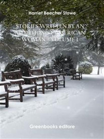 Stories written by an abolitionist American woman – Volume 1 - cover
