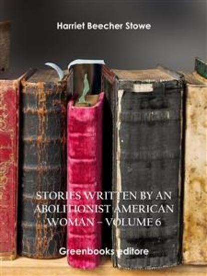 Stories written by an abolitionist American woman – Volume 6 - cover
