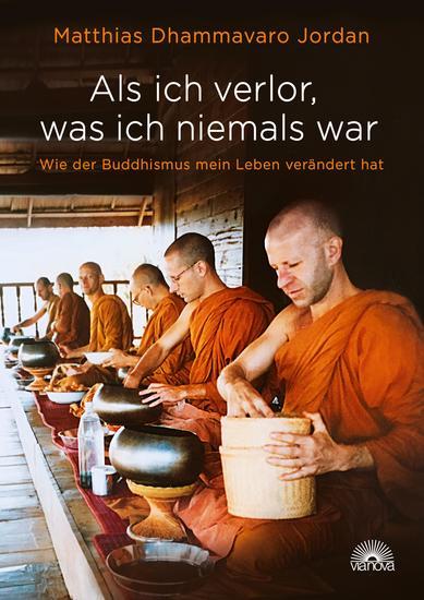 Als ich verlor was ich niemals war - Wie der Buddhismus mein Leben verändert hat - cover